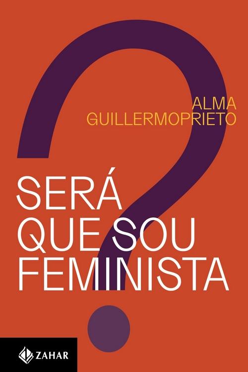Resenha # Será que sou feminista? – Alma Guillermoprieto @editoraZahar