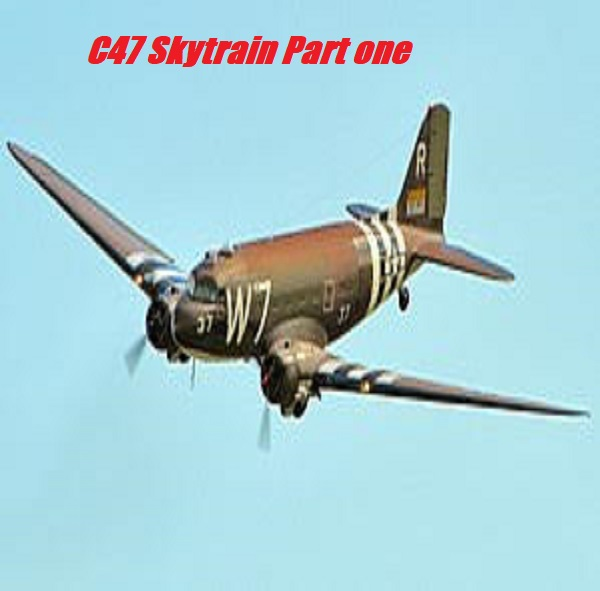 C47 Skytrain Part 1