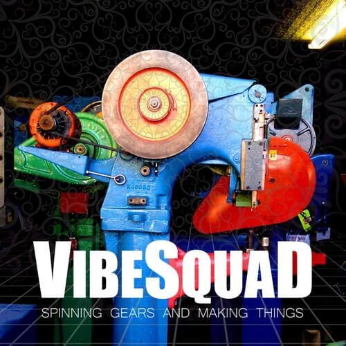 VibeSquaD - Spinning Gears And Making Things