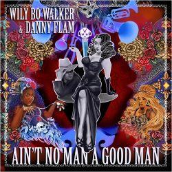 Wily Bo Walker & Danny Flam - Ain't No Man A Good Man  (2020)