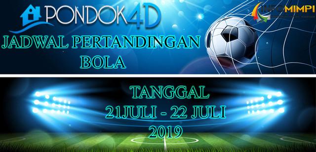 JADWAL PERTANDINGAN BOLA TANGGAL 21 – 22 JULI 2019