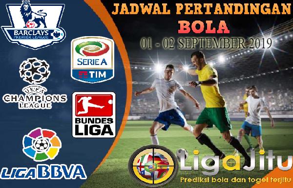 JADWAL PERTANDINGAN BOLA TANGGAL 01 – 02 SEPTEMBER 2019