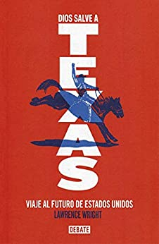 Dios salve a Texas - Lawrence Wright [pdf] VS Dios-salve-a-Texas-Lawrence-Wright