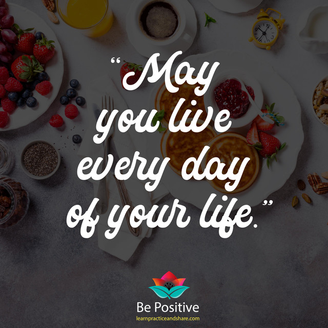 May-you-live-every-day-of-your-life