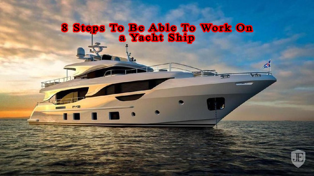 8 Steps To Be Able To Work On a Yacht Ship