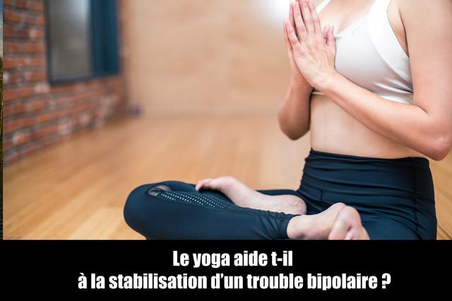 Le-yoga-aide-t-il-la-stabilisation-d-un-trouble-bipolaire