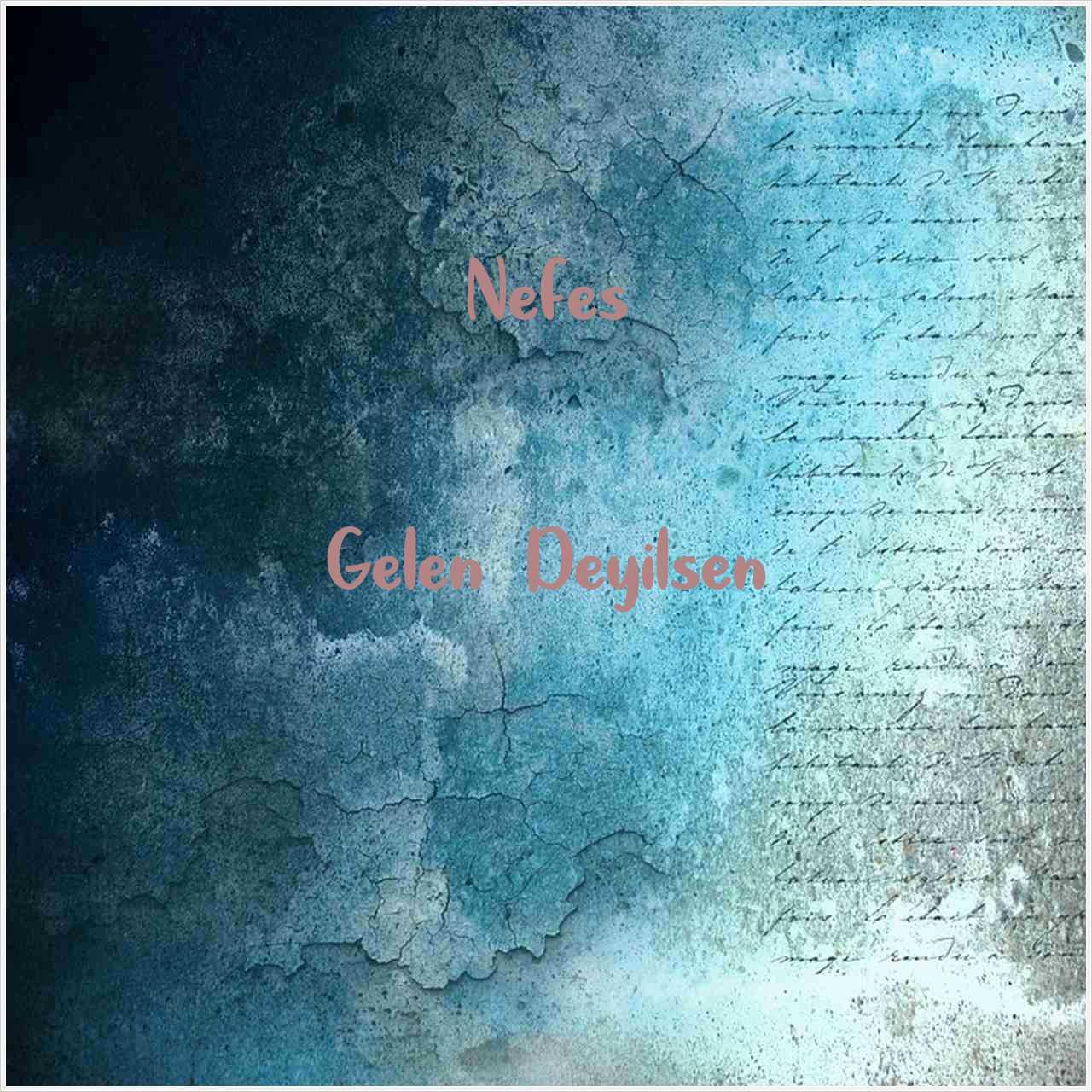 دانلود آهنگ جدید Nefes به نام Gelen Deyilsen