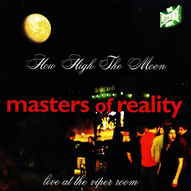 Masters-of-Reality-1997-How-High-the-Moon-Live-at-the-Viper-Room