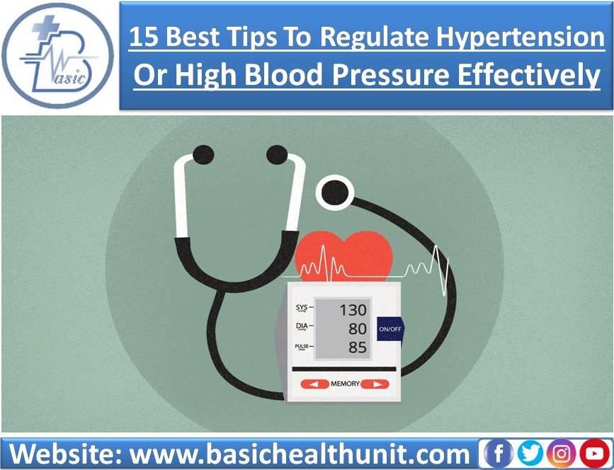 15 Best Tips To Regulate Hypertension Or High Blood Pressure Effectively