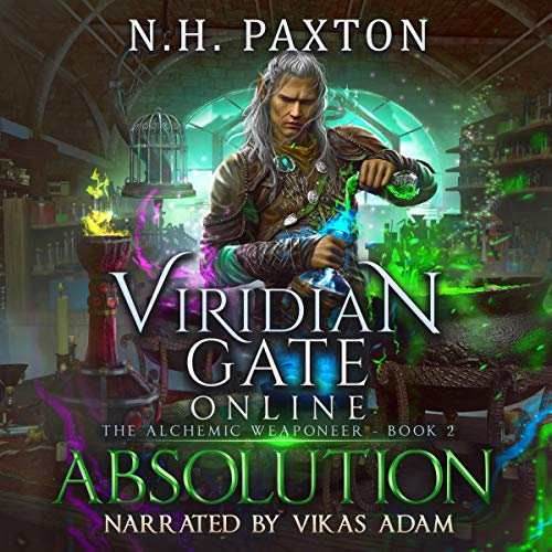Viridian Gate Online Absolution The Alchemic Weaponeer, Book 2 - N. H. Paxton, James Hunter
