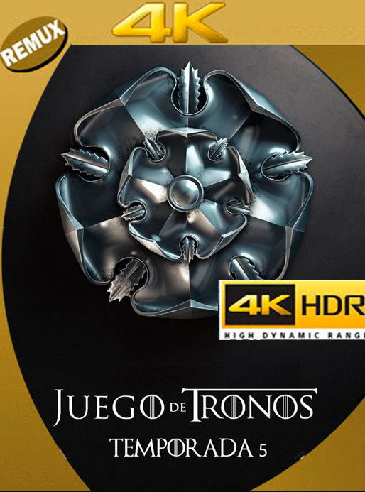 Game of thrones Temporada 5 4K REMUX 2160p UHD [HDR] Latino [GoogleDrive] Orochimaru69