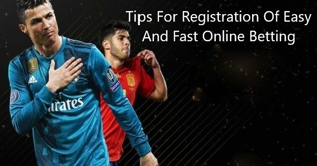 Tips For Registration Of Easy And Fast Online Betting