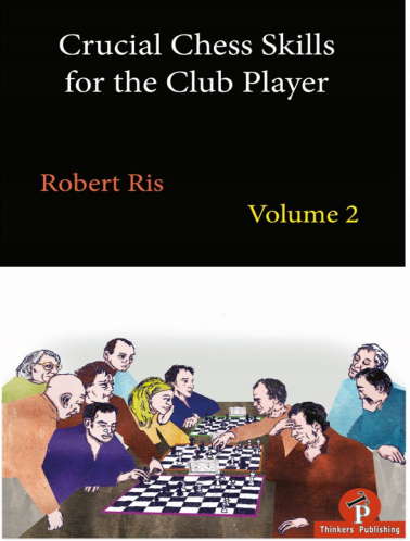 Crucial Chess Skills for the Club Player Volume 2  -  Robert Ris Capture