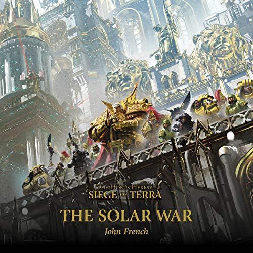The Siege of Terra - Solar War - John French