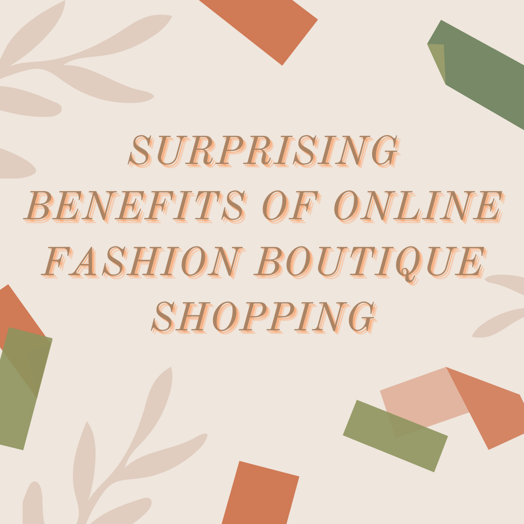 Surprising-Benefits-of-Online-Fashion-Boutique-Shopping