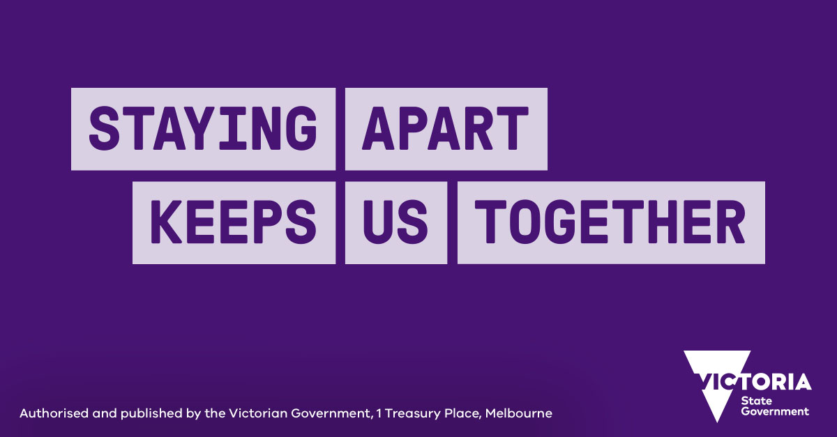 Staying apart keeps us together - Victorian Government.