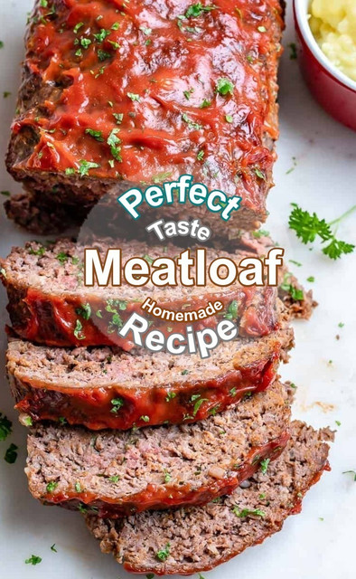 The Most Delicious Meatloaf Recipe Ever
