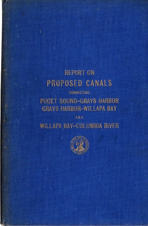 Report on Proposed Canals Connecting Puget Sound - Grays Harbor, Grays Harbor - Willapa Bay, and Willapa Bay - Columbia River, Abel, W. H., et al