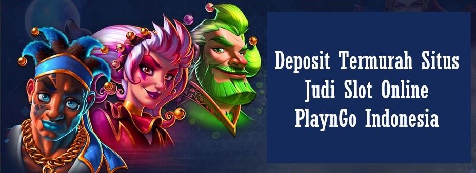 Deposit Termurah Situs Judi Slot Online PlaynGo Indonesia