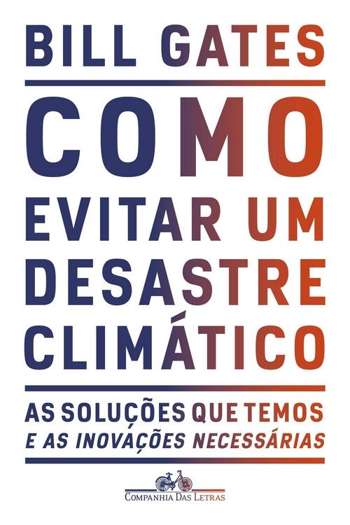 Resenha #383 Como evitar um desastre Climático – Bill Gates @cialetras