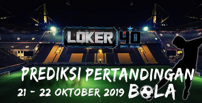 PREDIKSI PERTANDINGAN BOLA 21 – 22 OKTOBER 2019