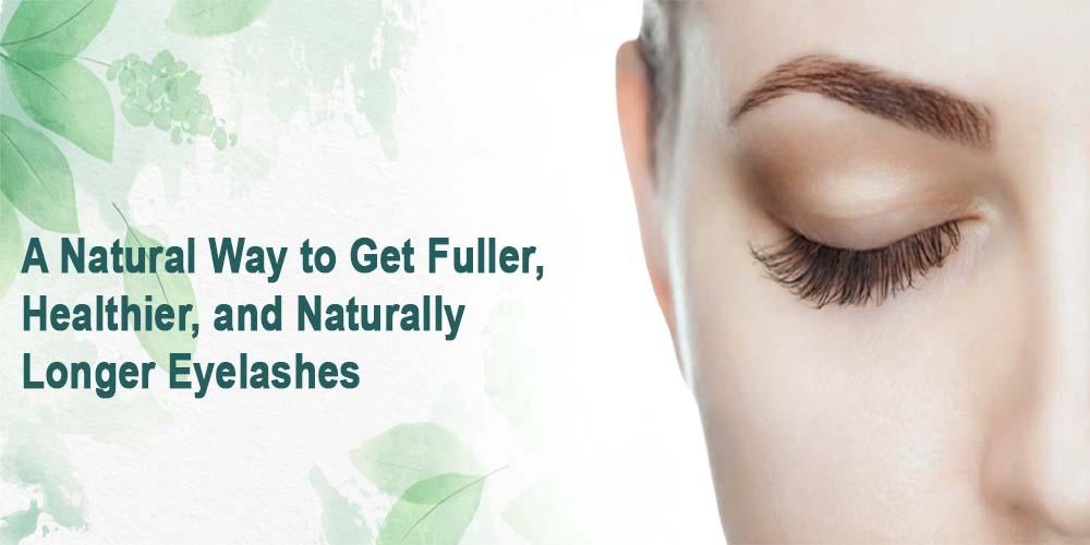 A Natural Way to Get Fuller, Healthier, and Naturally Longer Eyelashes