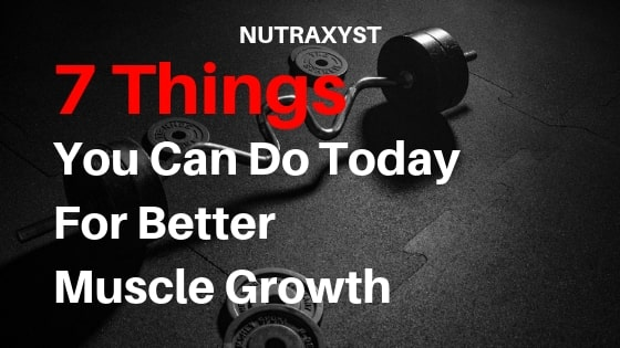 7 things you can do today for better muscle growth. #nutraxyst #musclegrowth #todo #gym #bodybuilding #health #protein #creatine #HGH #IGF-1