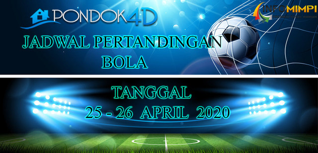 JADWAL PERTANDINGAN BOLA 25 – 26 APRIL 2020