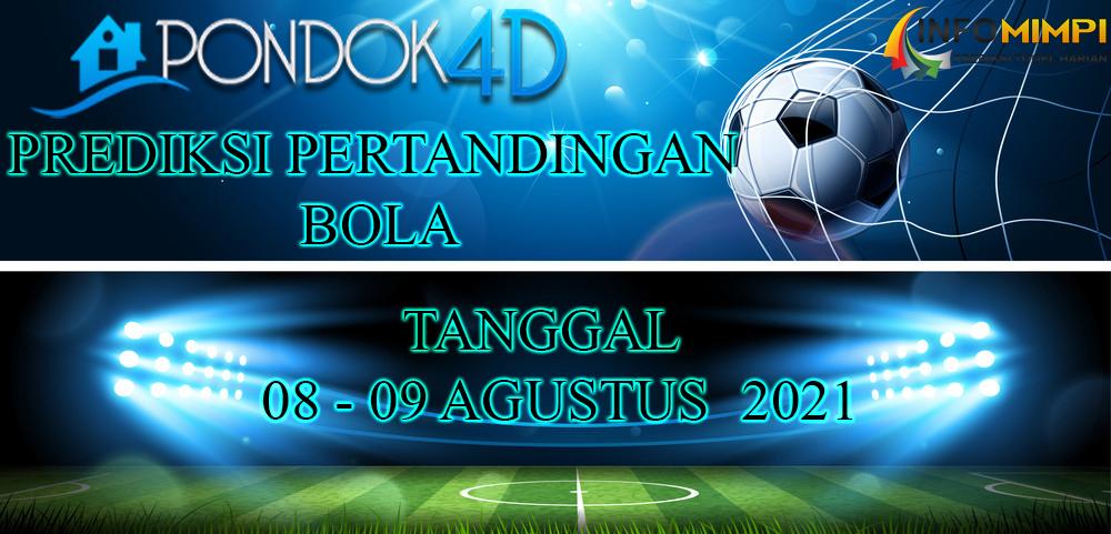 JADWAL PERTANDINGAN BOLA 08 – 09 AGUSTUS 2021