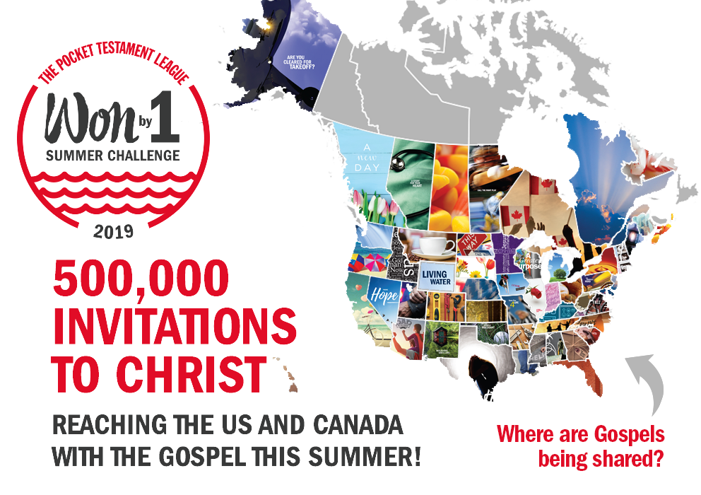 The Pocket Testament League Won By 1 Summer Challenge 2019. 500,000 Invitations to Christ. Reaching the US and Canada with the Gospel this summer. Map of where the Gospels are going and a progress bar to goal. Join the movement of Christians reaching North America for Christ!