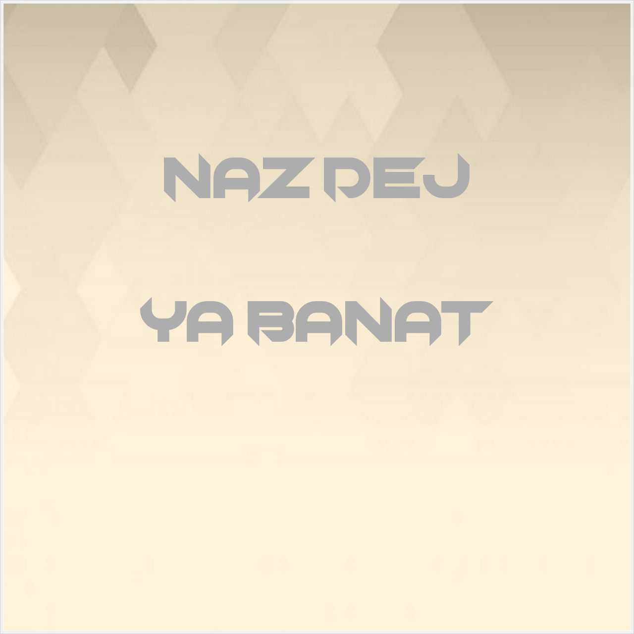 دانلود آهنگ جدید Naz Dej به نام Ya Banat