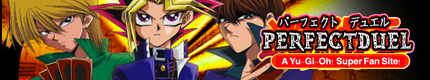 Perfect Duel - A Yu-Gi-Oh! Fan Site!