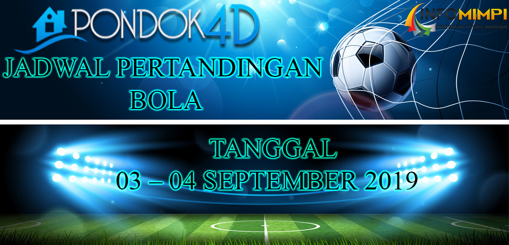 JADWAL PERTANDINGAN BOLA 03 – 04 SEPTEMBER 2019