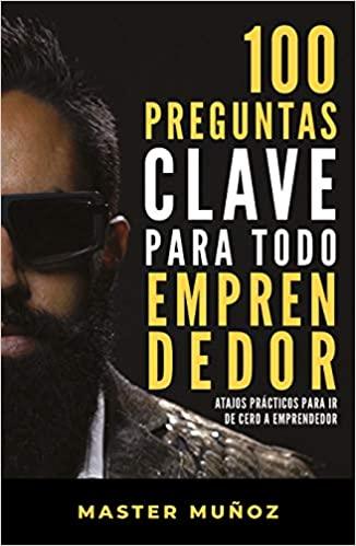 100 Preguntas Clave para todo Emprendedor - Master Muñoz [pdf] VS 100-Preguntas-Clave-para-todo-Emprendedor-Master-Mu-oz