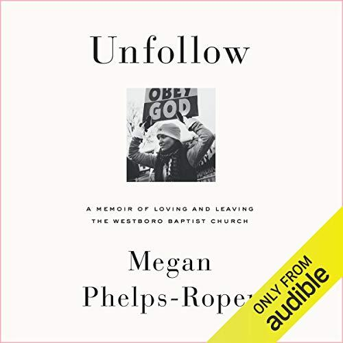 A Memoir of Loving and Leaving the Westboro Baptist Church - Megan Phelps-Roper