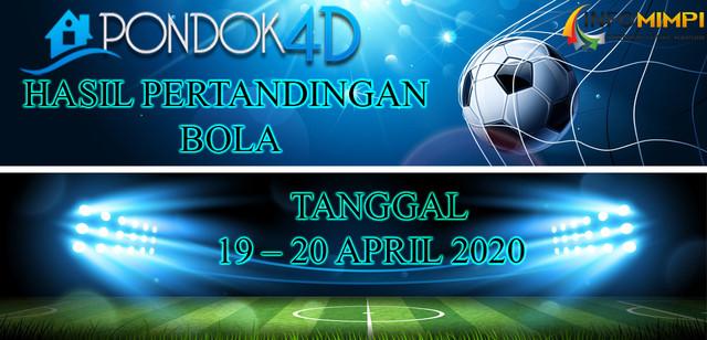 HASIL PERTANDINGAN BOLA 19 – 20 APRIL 2020