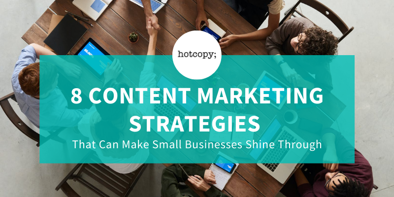 8 Content Marketing Strategies That Can Make Small Businesses Shine Through - Hotcopy