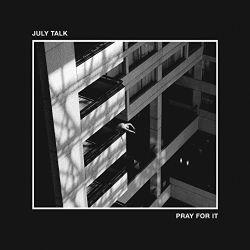 July Talk - Pray For it (2020)