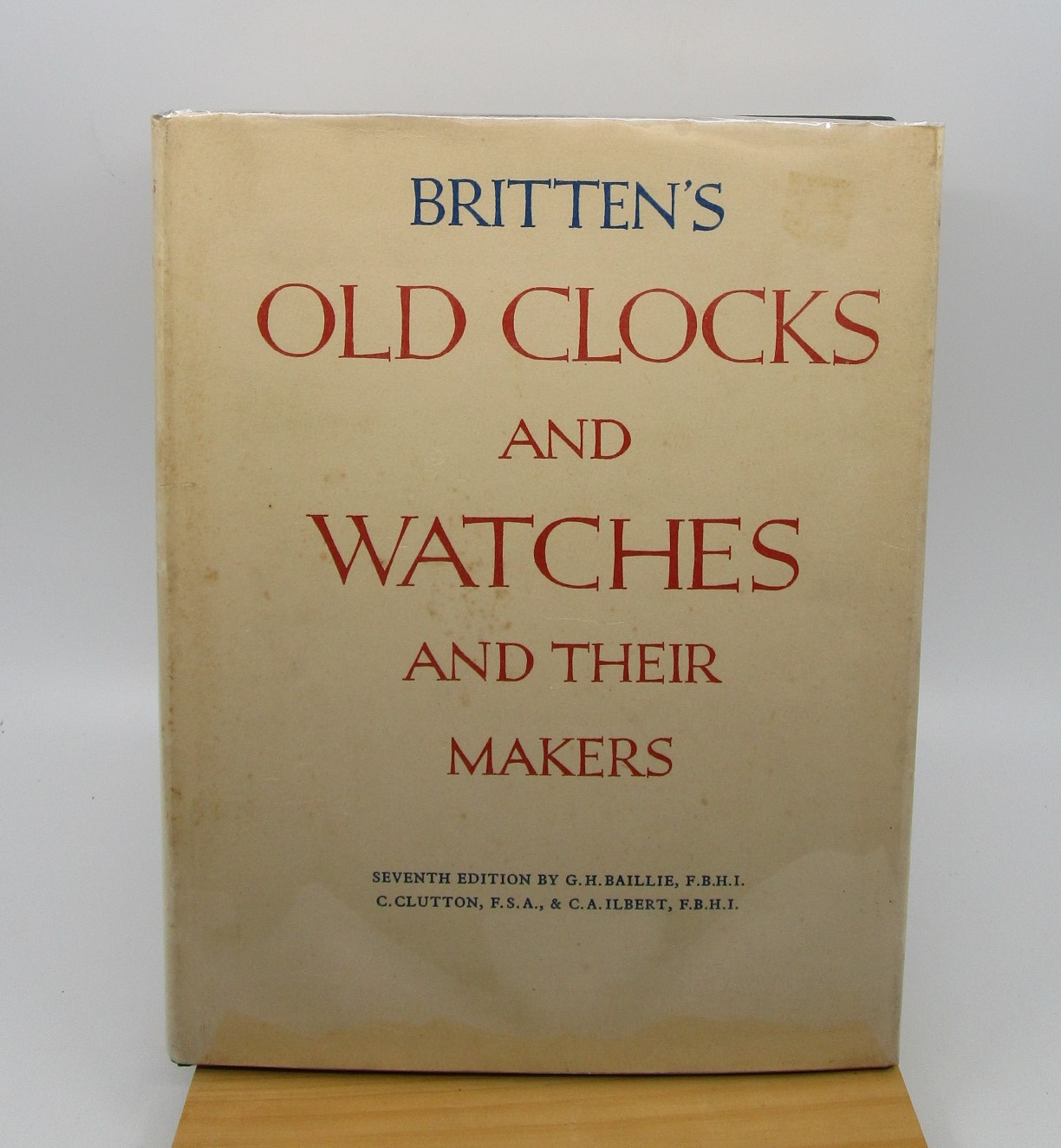 Image for Britten's Old Clocks and Watches and Their Makers: A Historical and Descriptive Account of the Different Styles of Clocks and Watches of the Past in England and Abroad Containing a List of Nearly Fourteen Thousand Makers (7th Edition)