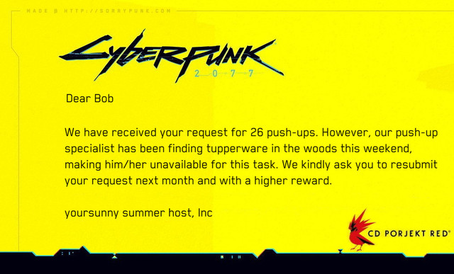 Dear Bob We have received your request for 26 push-ups. However, our push-up specialist has been finding tupperware in the woods this weekend, making him/her unavailable for this task. We kindly ask you to resubmit your request next month and with a higher reward. yoursunny summer host, Inc