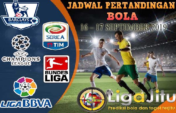 JADWAL PERTANDINGAN BOLA 16 -17 SEPTEMBER 2019