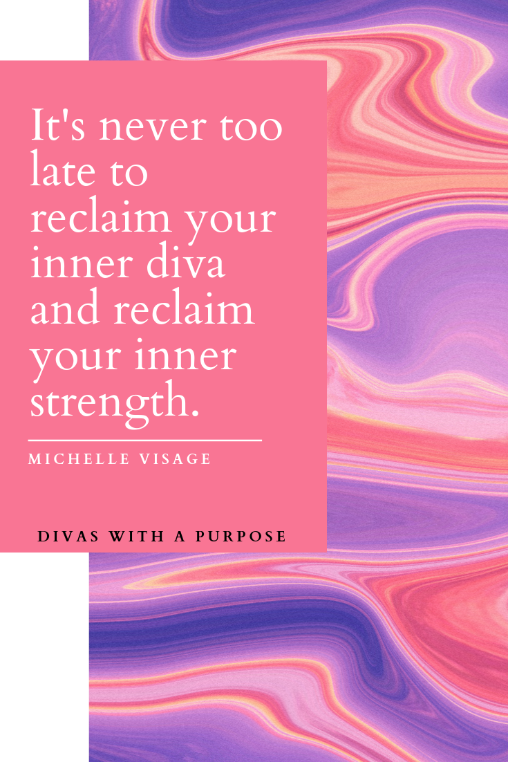 Positive Diva Quote from Michelle Visage: It's never too late to reclaim your inner diva and reclaim your inner strength. #DivaQuotes
