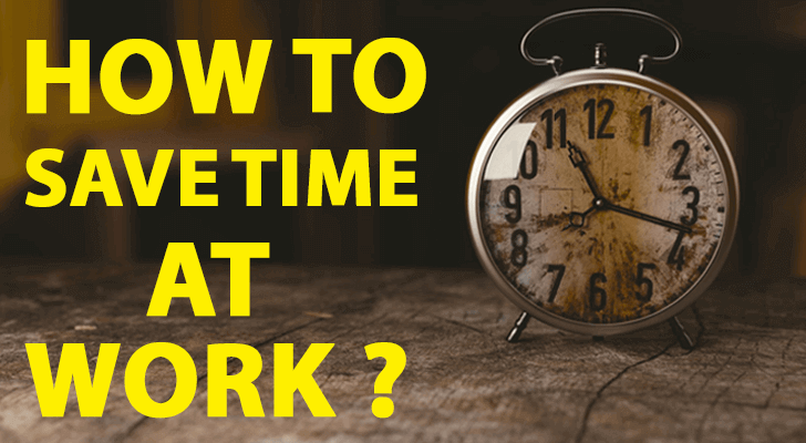 Top 6 Best Methods: How To Save Time At Work