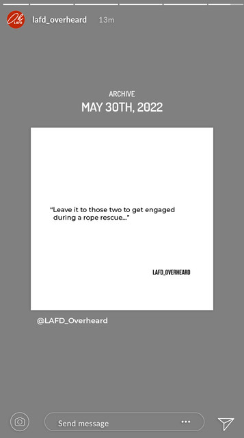 """A LAFD Overheard post that has been shared from their archive to to their story 13 minutes ago. The date is May 30th, twenty twenty-two. The quote on the page says """"Leave it to those two to get engaged during a rope rescue…"""" There is no caption."""