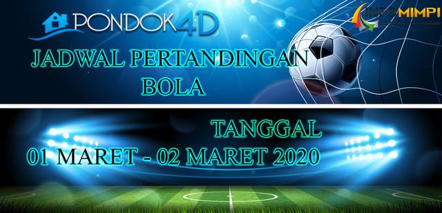 JADWAL PERTANDINGAN BOLA 01 – 02 MARET 2020