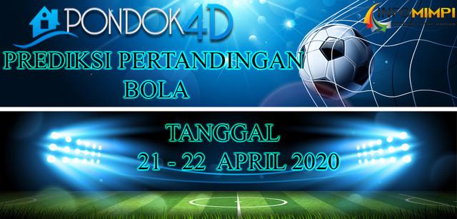 PREDIKSI PERTANDINGAN BOLA 21 – 22 APRIL 2020