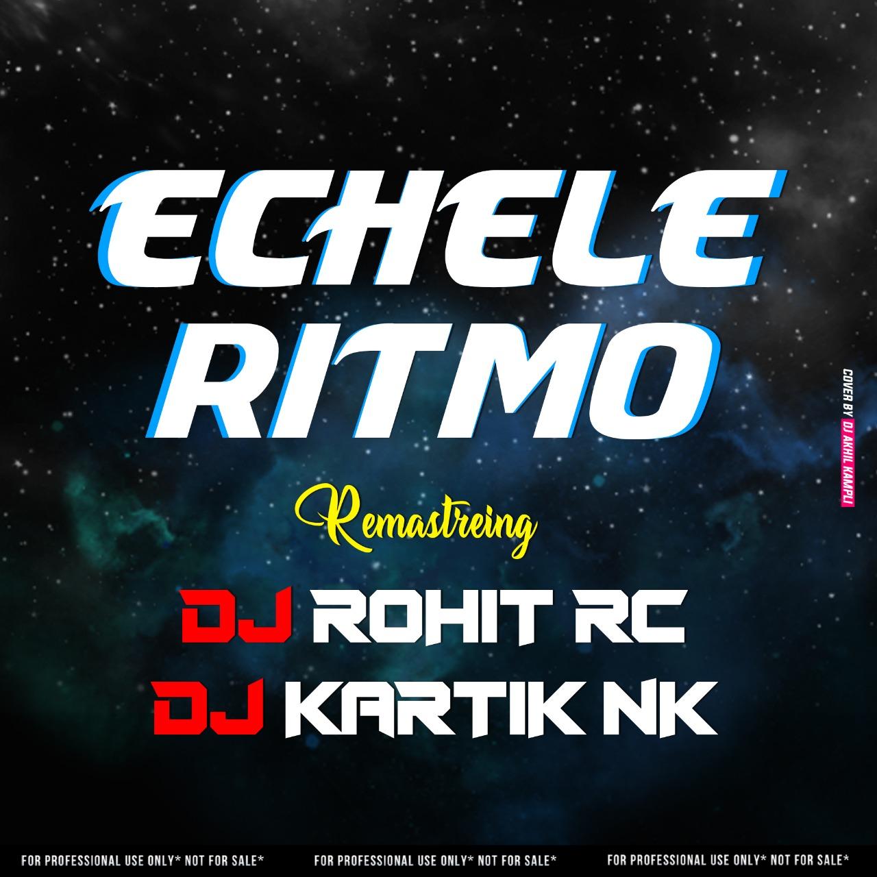 ECHELE RITMO REMASTERING BY DJ ROHIT RC  DJ KARTIK NK