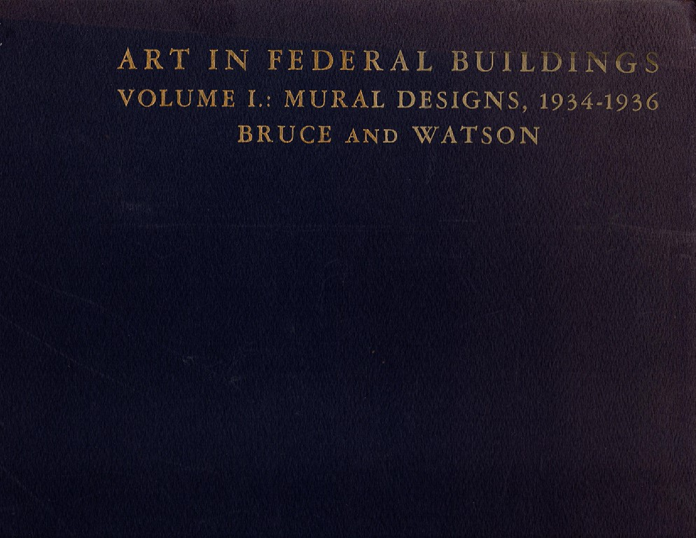 Art in Federal Buildings: Volume I - Mural Designs, 1934-1936, Bruce, Edward & Forbes Watson