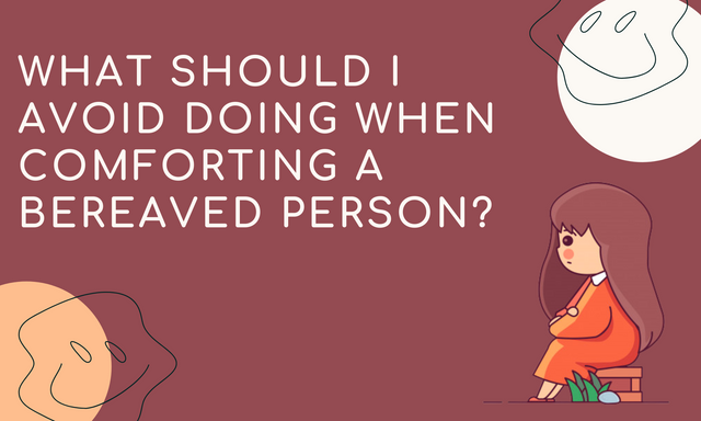 WHAT-SHOULD-I-AVOID-DOING-WHEN-COMFORTING-A-BEREAVED-PERSON