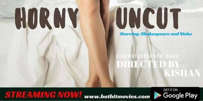 Horny Uncut (2021) Hothit Movies Hot Video